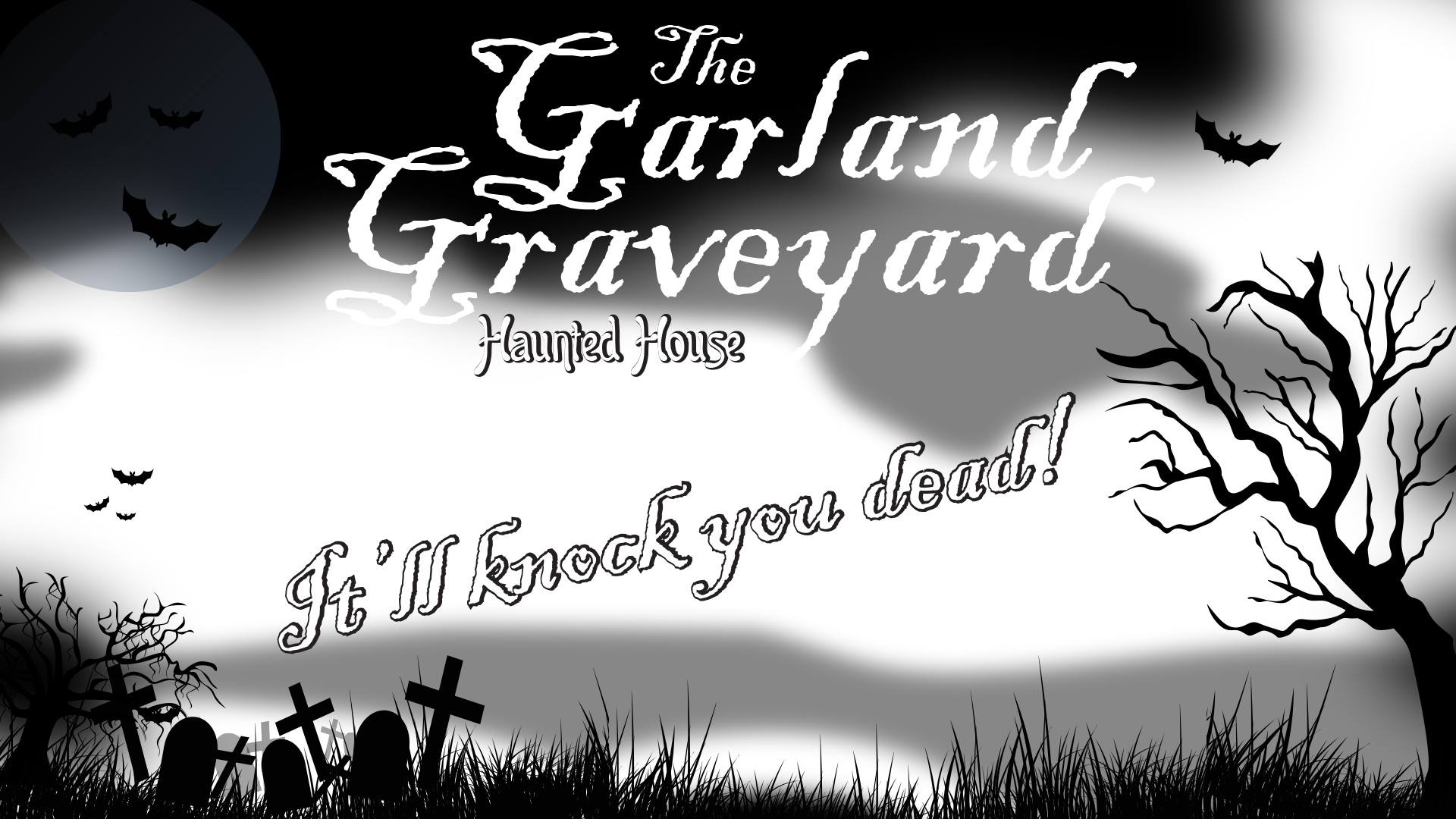 Bats, spooky cloudy background, text reads Garland Graveyard Haunted House, It'll knock you dead!